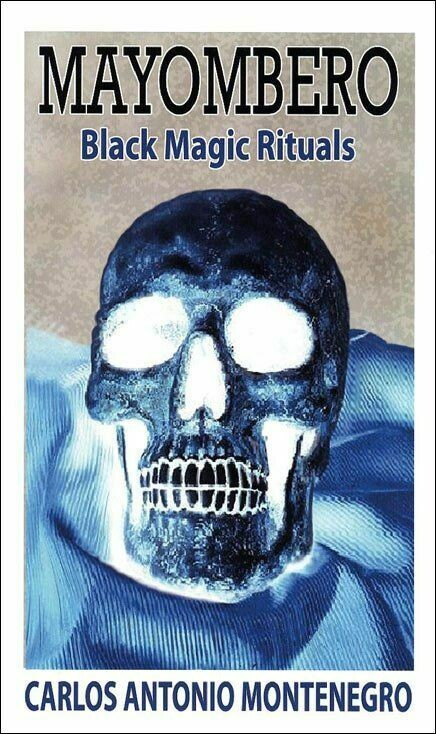 Mayombero Black Magic Rituals by Carlos Antonio Montenegro