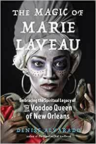 The Magic of Marie Laveau by Denise Alvarado