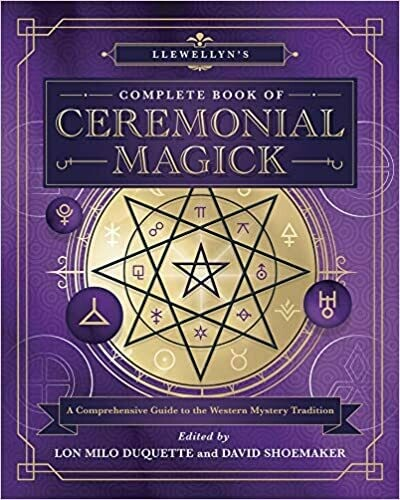 Llewellyn's Complete Book of Ceremonial Magick by Lon Milo Duquette and David Shoemaker