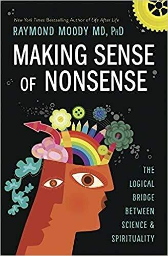 Making Sense of Nonsense by Dr. Raymond Moody