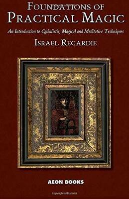 Foundations of Practical Magic by Israel Regardie