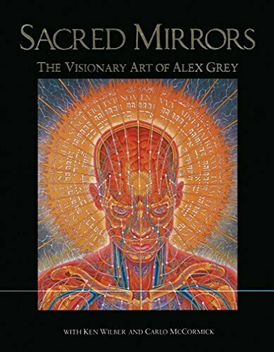 Sacred Mirrors The Visionary Art of Alex Grey
