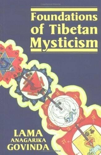 Foundations of Tibetan Mysticism by Lama Anagarika Govinda