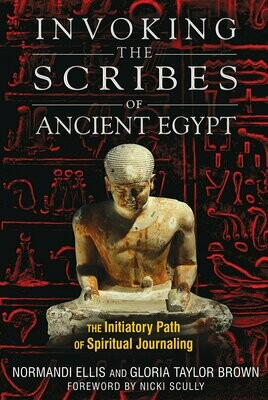Invoking the Scribes of Ancient Egypt by Normandi Ellis