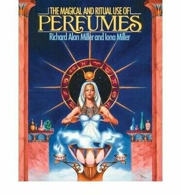 The Magical and Ritual Use of Perfumes by Richard Miller