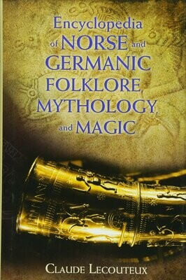 Encyclopedia of Norse and Germanic Folklore, Mythology, and Magic by Claude Lecouteux