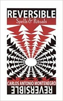 Reversible Spells & Rituals by Carlos Antonio Montenegro