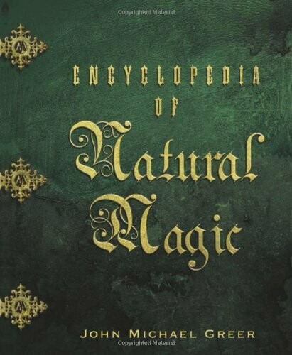 Encyclopedia of Natural Magic by John Michael Greer