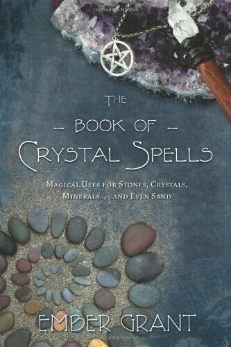 The Book of Crystal Spells by Ember Grant