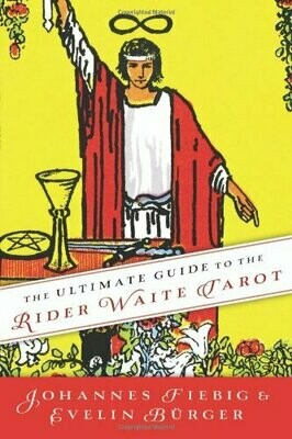 The Ultimate Guide to the Rider Waite Tarot by Johannes Fiebig and Evelin Burger