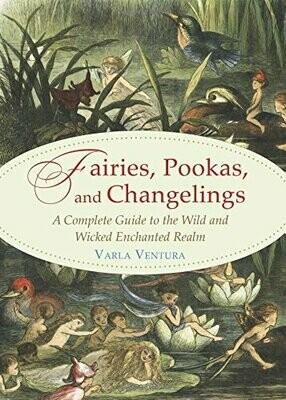 Fairies, Pookas, and Changelings by Varla Ventura