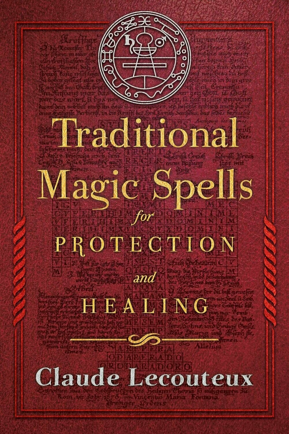Traditional Magic Spells for Protection and Healing by Claude Lecouteux