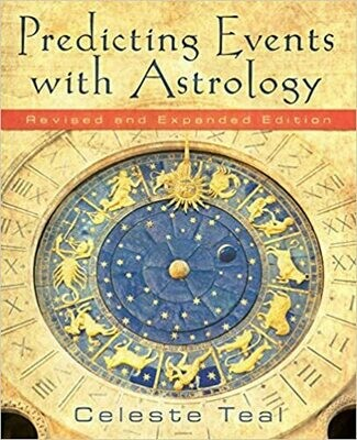 Predicting Events with Astrology Revised and Expanded Edition by Celeste Teal