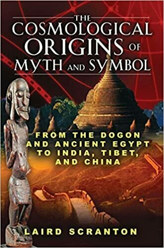 Cosmological Origins of Myth and Symbol by Laird Scranton
