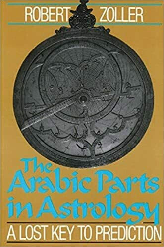 Arabic Parts in Astrology by Robert Zoller
