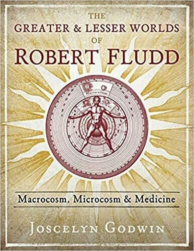 The Greater & Lesser Worlds of Robert Fludd by Jocelyn Godwin