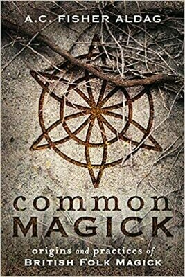 Common Magick Origins and Practices of British Folk Magick by A.C. Fisher Aldag
