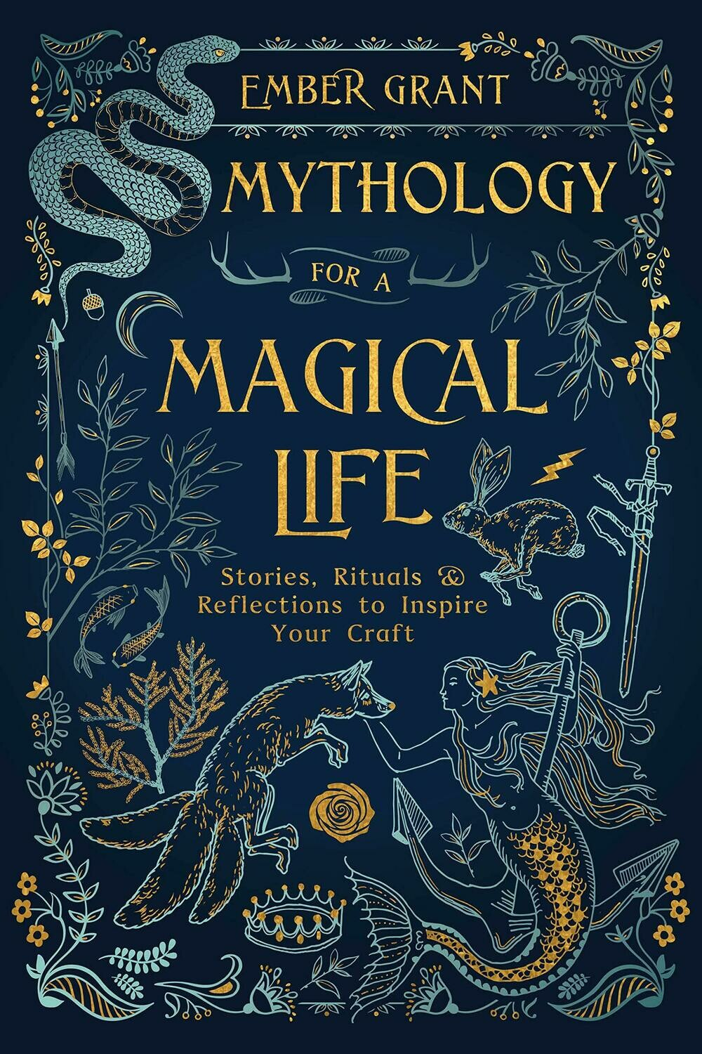 Mythology For A Magical Life by Ember Grant