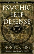 Psychic Self Defense by Dion Fortune (Weiser Classic)