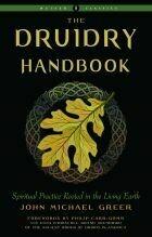 The Druidry Handbook by John Michael Greer (Weiser Classics)