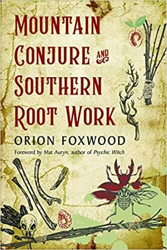 Mountain Conjure and Southern Root Work by Orion Foxwood