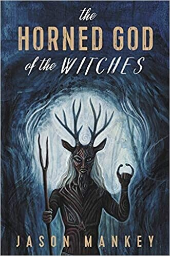 The Horned God of the Witches by Jason Mankey