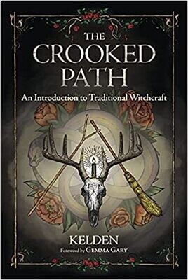 The Crooked Path An Introduction to Traditional Witchcraft by Kelden