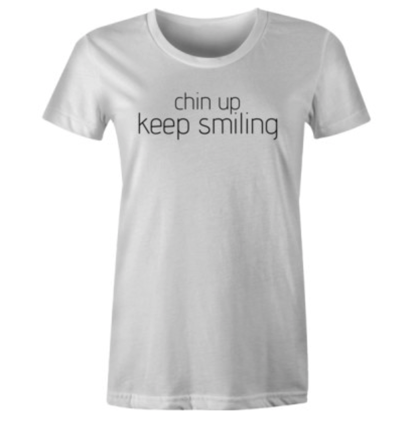 Women's - Chin Up Keep Smiling
