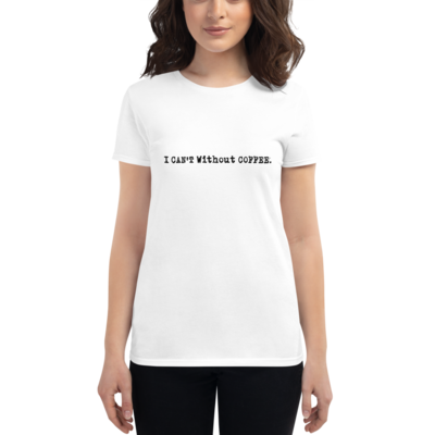 I CAN'T Without COFFEE-Logo Women's Short Sleeve T-shirt