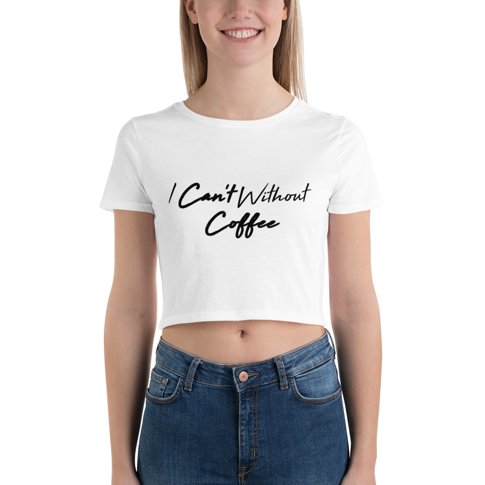 I CAN'T Without COFFEE- High Tide Crop Tee