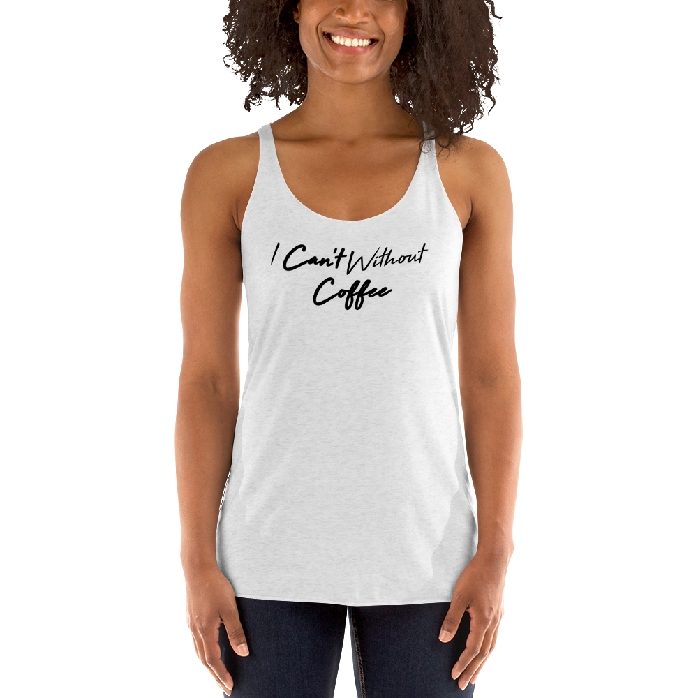 I CAN'T Without COFFEE- High Tide Racerback Tank