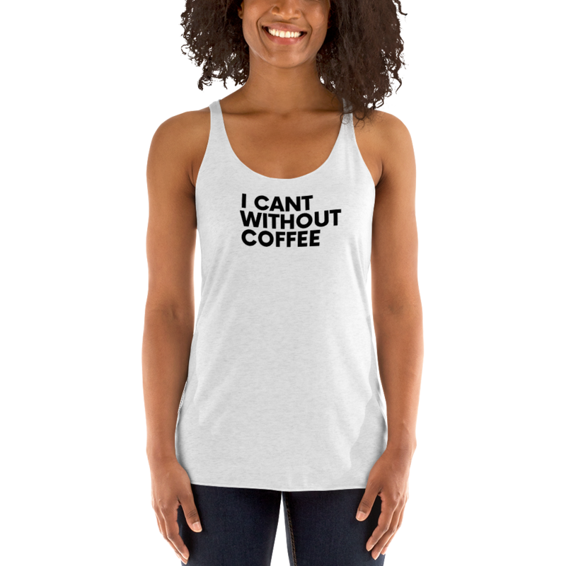 I CAN'T Without COFFEE®️-Bold is Best  Women's Racerback Tank