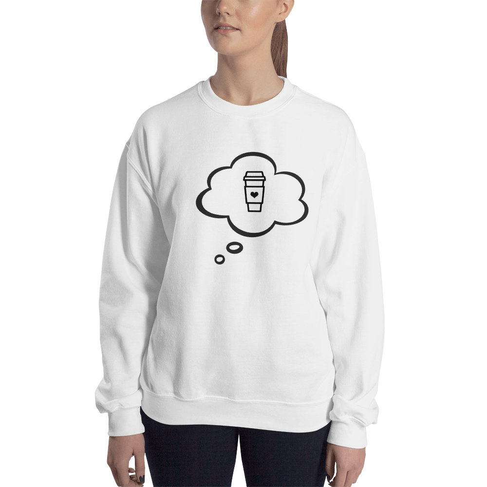 I CAN'T Without COFFEE- I DREAM OF COFFEE Women's Sweatshirt