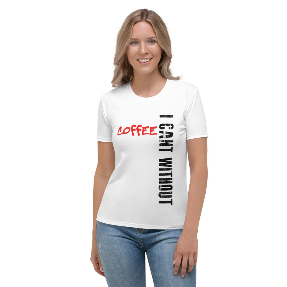 I CAN'T Without COFFEE- Women's BAD T-Shirt