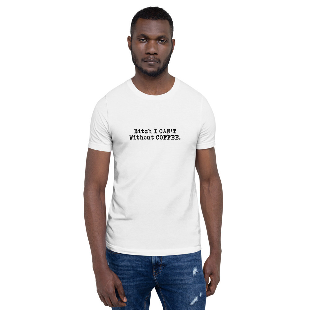 I CAN'T Without COFFEE®️ -'BOLD & EDGY' Short-Sleeve Unisex T-Shirt