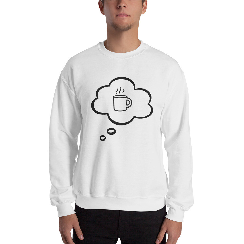 I CAN'T Without COFFEE - I DREAM OF COFFEE 2 Men's Sweatshirt
