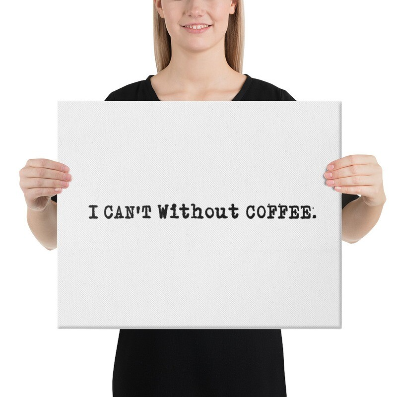 I CAN'T Without COFFEE- LOGO Canvas