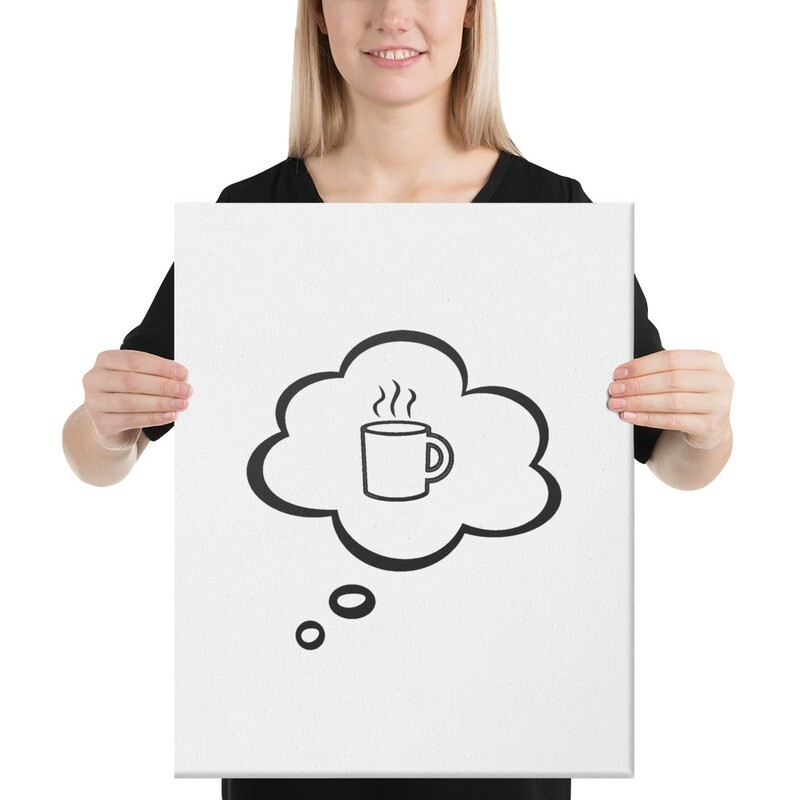 I CAN'T Without COFFEE- I DREAM OF COFFEE 2 Canvas