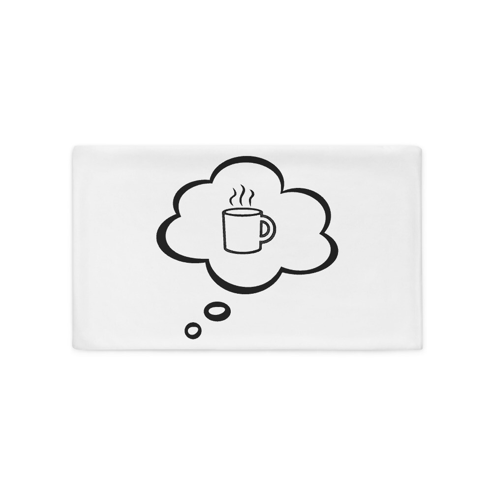 I CAN'T Without COFFEE-I DREAM OF COFFEE 2 Pillow Case