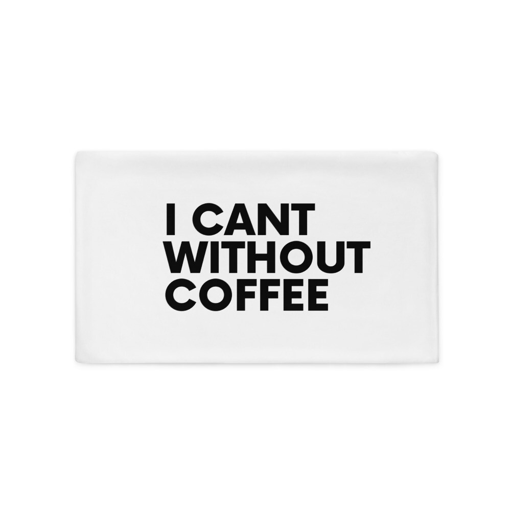 I CAN'T Without COFFEE®️- Bold is Best Pillow Case