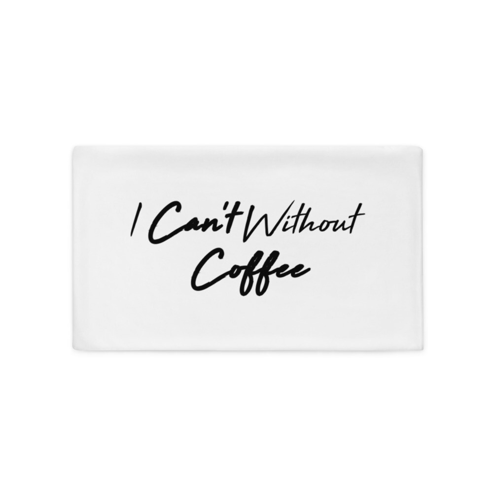 I CAN'T Without COFFEE- High Tide Basic Pillow Case