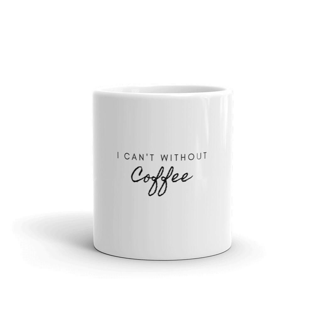 I CAN'T Without COFFEE- Cursive Mug