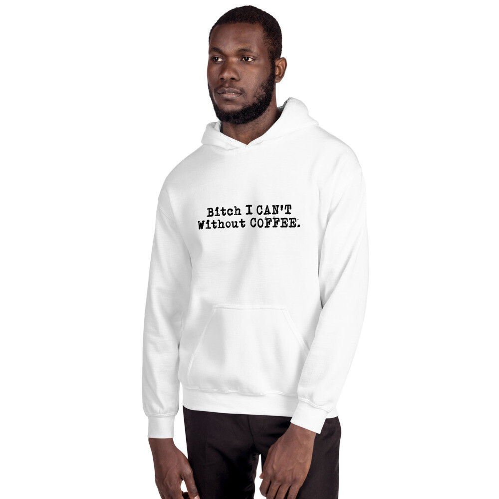 I CAN'T Without COFFEE®️ -' BOLD & EDGY' Men's/Unisex Hoodie