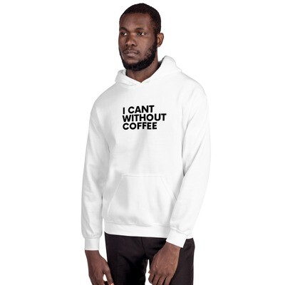 I CAN'T Without COFFEE- Bold is Best Unisex Hoodie