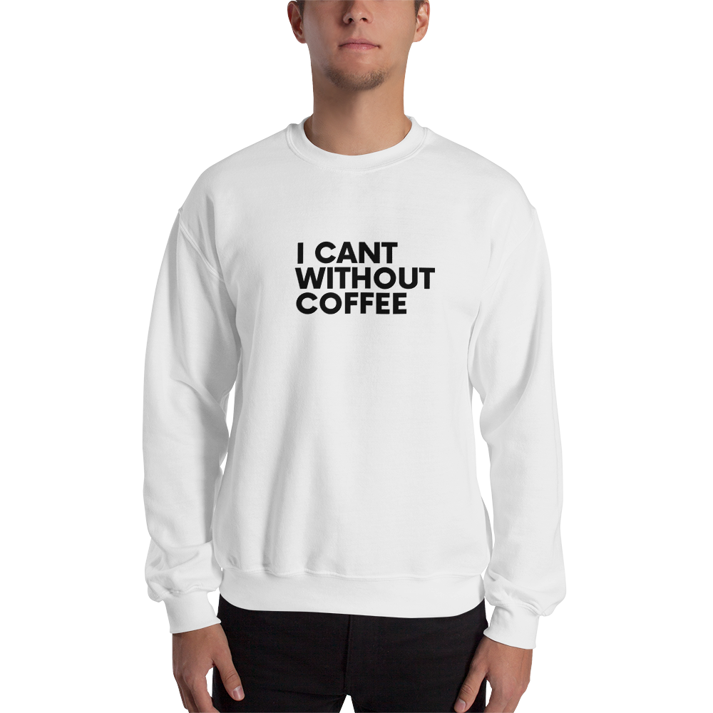 I CAN'T Without COFFEE®️- Bold is Best Unisex Sweatshirt