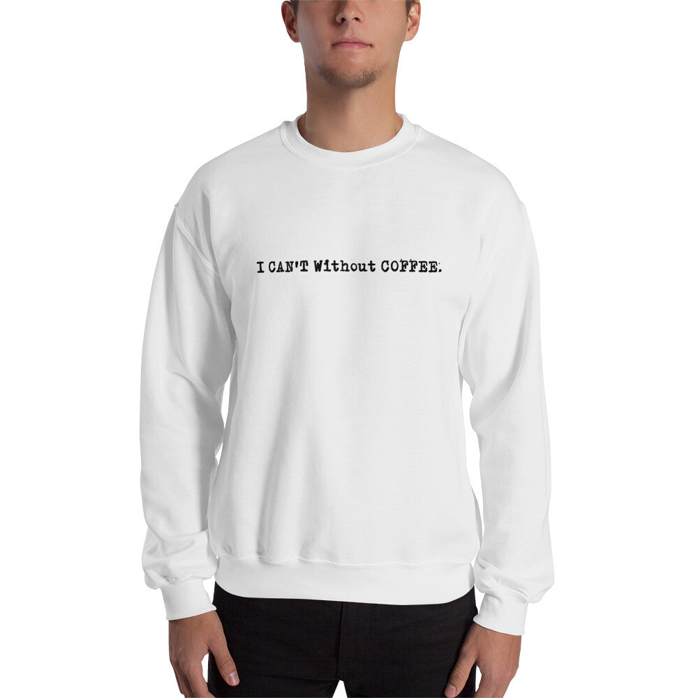I CAN'T Without COFFEE- Logo Unisex Sweatshirt