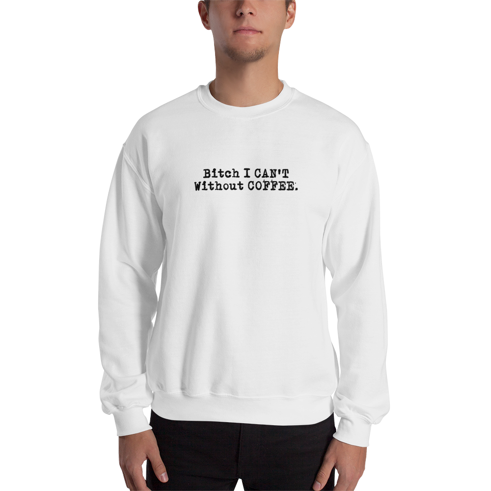 I CAN'T Without COFFEE®️ - 'BOLD & EDGY' Unisex Sweatshirt