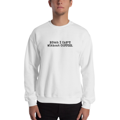 I CAN'T Without COFFEE®️ - 'BOLD & EDGY' Men's Sweatshirt