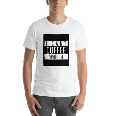 I CAN'T Without COFFEE-Straight Outta Khave Short-Sleeve Unisex T-Shirt