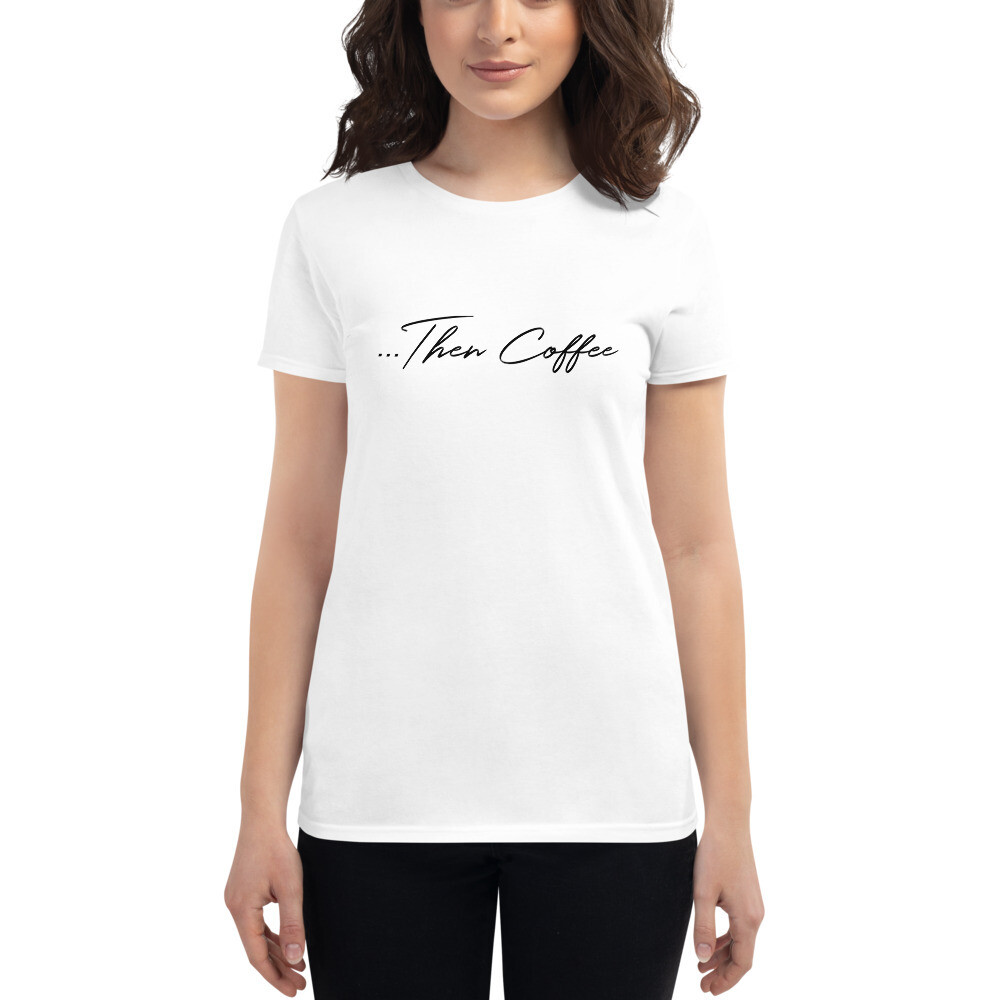 I CAN'T Without COFFEE-THEN COFFEE CURSIVE-Women's Short Sleeve T-shirt